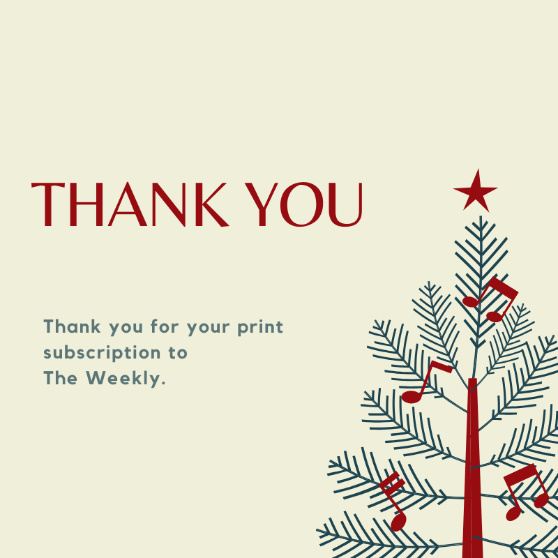 Thank you for your print subscription to The Weekly